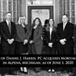 The Law Offices of Daniel J. Harris, PC Acquires Mortimer Law Firm, LLC,  in Alpena, Michigan, as of June 1, 2020